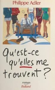 Philippe Adler - Qu'est-ce qu'elles me trouvent ?.