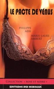 Philippe Aéri et Marie-Laure Ambert - Le pacte de Vénus.
