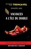 Philippe Aéri - Vacances à l'île du diable - Une aventure de Leif Trencavel.