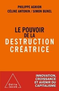 Philippe Aghion et Céline Antonin - Le pouvoir de la destruction créatrice.