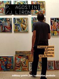 Philippe Agostini et Jérémy Liron - Chaque œuvre cherche après ce qui la fonde.