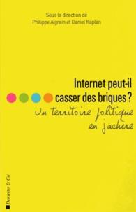 Philippe Aigrain et Daniel Kaplan - Internet peut-il casser des briques ? - Un territoire politique en jachère.