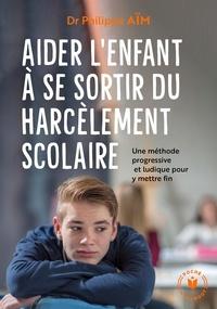 Philippe Aïm - Aider votre enfant à se sortir du harcèlement scolaire.