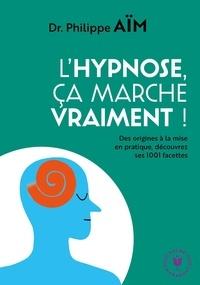 Philippe Aïm - L'hypnose, ça marche vraiment !.