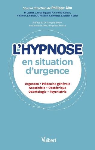 L'hypnose en situation d'urgence. Urgences, médecine générale, anesthésie, obstétrique, odontologie, psychiatrie