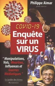 Philippe Aimar - Enquête sur un virus - Manipulations, Vols, Meurtres, Influences et Guerres Médiatiques.