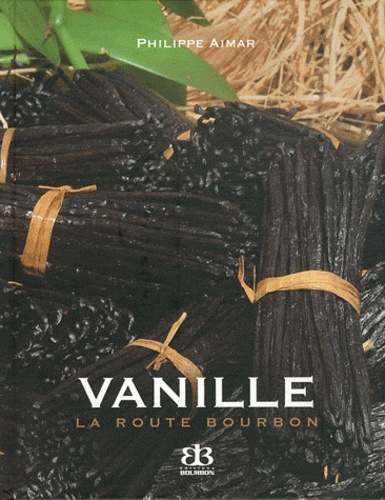 Philippe Aimar - Vanille, la route bourbon.