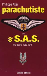 Philippe Akar - Parachutiste au 3e SAS - Ma guerre 1939-1945.