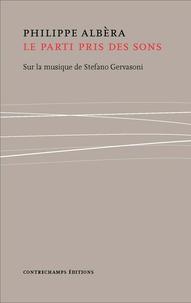 Philippe Albèra - Le parti pris des sons - Sur la musique de Stefano Gervasoni.