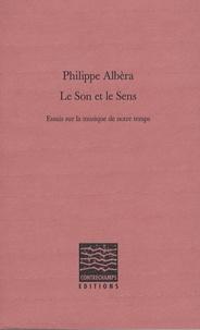 Philippe Albèra - Le son et le sens - Essais sur la musique de notre temps.