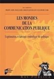 Philippe Aldrin et Nicolas Hubé - Les mondes de la communication publique - Légitimation et fabrique symbolique du politique.