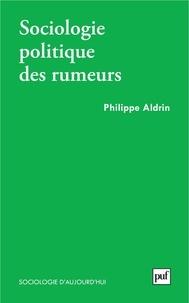 Philippe Aldrin - Sociologie politique des rumeurs.