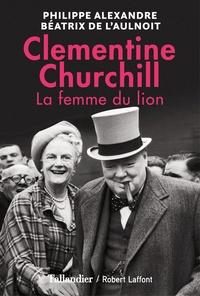 Philippe Alexandre et Béatrix de L'Aulnoit - Clementine Churchill - La femme du lion.