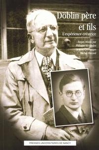 Philippe Alexandre et Jeanne Cressanges - Döblin père et fils - L'expérience créatrice.