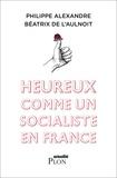 Philippe Alexandre et Béatrix de L'Aulnoit - Heureux comme un socialiste en France.