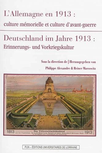 Philippe Alexandre et Reiner Marcowitz - L'Allemagne en 1913 - Culture mémorielle et culture d'avant-guerre.