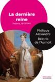 Philippe Alexandre et Béatrix de L'Aulnoit - La dernière reine - Victoria, 1819-1901.
