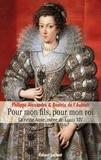 Philippe Alexandre et Béatrix de L'Aulnoit - Pour mon fils, pour mon roi - La Reine Anne, mère de Louis XIV.