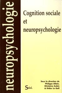 Philippe Allain et Ghislaine Aubin - Cognition sociale et neuropsychologie.