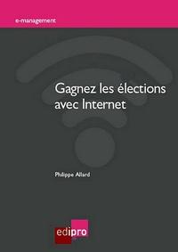 Philippe Allard - Gagnez les élections avec internet.