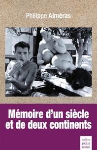 Philippe Alméras - Mémoire d'un siècle et de deux continents.