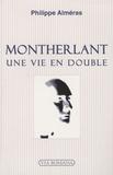 Philippe Alméras - Montherlant - Une vie en double.
