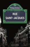 Philippe Alméras - Rue Saint-Jacques - De l'ère des mammouths à Mai 68.