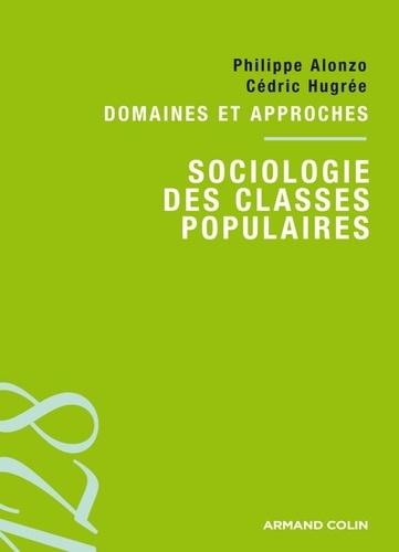 Philippe Alonzo et Cédric Hugrée - Sociologie des classes populaires - Domaines et approches.