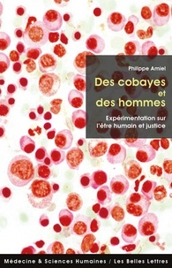 Philippe Amiel - Des cobayes et des hommes - Expérimentation sur l'être humain et justice.