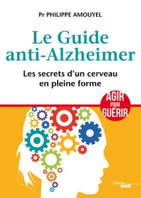 Philippe Amouyel - Le guide anti-alzheimer - Les secrets d'un cerveau en pleine forme.