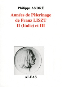 Philippe André - Années de pèlerinage de Franz Liszt - Tome 2, II (Italie) et III.