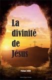 Philippe André - La divinité de Jésus - Fils de Dieu, Roi des rois et Seigneur des seigneurs.