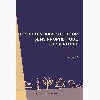 Philippe André - Les fêtes juives et leur sens prophétique et spirituel.