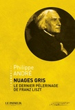Philippe André - Nuages gris, le dernier pèlerinage de Franz Liszt.