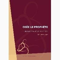 Philippe André - Osée le prophète nous fait découvrir le coeur de dieu.