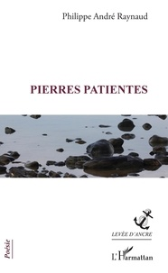 Philippe André Raynaud - Pierres patientes.