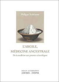 Philippe Andrianne - L'argile, médecine ancestrale - De la tradition aux preuves scientifiques.