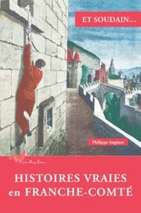 Philippe Anginot - Histoires vraies en Franche-Comté.