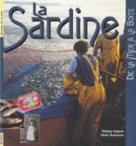 Philippe Anginot et Olivier Barbaroux - La sardine - De la mer à la boîte.