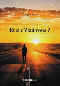 Philippe Anno - Et si c'était vous ?.