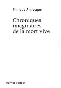 Philippe Annocque - Chroniques imaginaires de la mort vive.