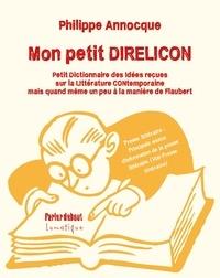 Philippe Annocque - Mon petit DIRELICON - Petit Dictionnaire des Idées REçues sur la LIttérature CONtemporaine.
