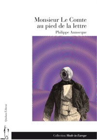 Philippe Annocque - Monsieur Le Comte au pied de la lettre - Calembredaine héroïque.