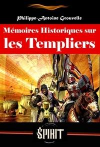 Philippe-Antoine Grouvelle - Mémoires Historiques sur les Templiers (édition intégrale, revue et corrigée).