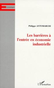 Philippe Antomarchi - Les barrières à l'entrée en économie industrielle.