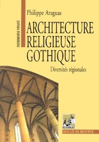 Architecture religieuse gothique. Diversités régionales - Philippe Araguas |