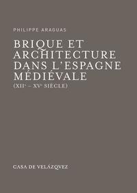 Philippe Araguas - Brique et architecture dans l'Espagne médiévale - XIIe-XVe siècle.