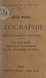 Philippe Arbos et Raoul Blanchard - Abrégé-manuel de géographie. Les principales puissances économiques, la vie économique du globe - Classes de philosophie et de mathématiques.