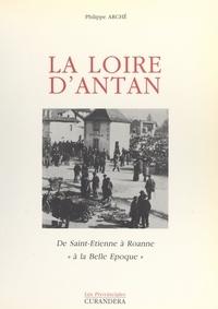 """Philippe Arché - La Loire d'antan - De Saint-Étienne à Roanne """"à la Belle Époque""""."""