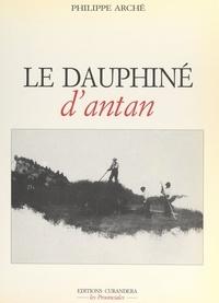 Philippe Arché - Le Dauphiné d'Antan.